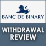 Banc De Binary Withdrawal Review