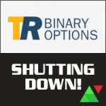 TR Binary Options is Shutting Down