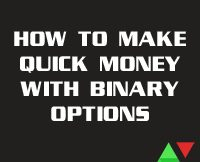 How To Make Quick Money With Binary Options