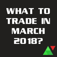 What To Trade In March 2018?
